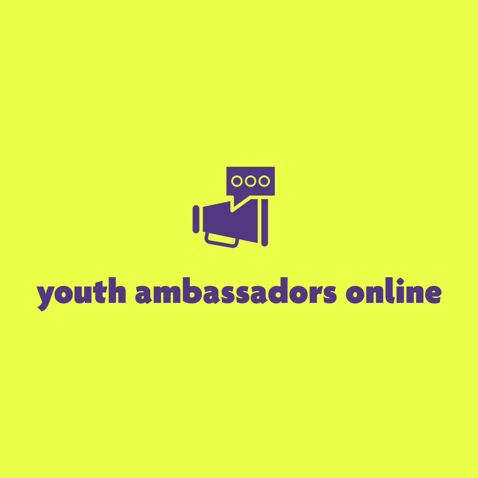 "megaphone with speech bubble icon on the left; on the right is dark purple text that says ""youth ambassadors online"" on neon yellow green background"