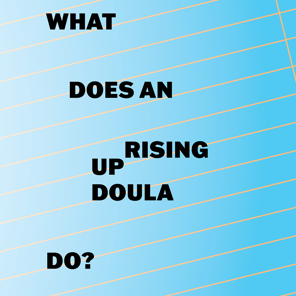 white to blue gradient ombre background. What Does An Uprising doula Do? in bold printed three times horizontally